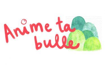 La plateforme Anime ta bulle est lancée !