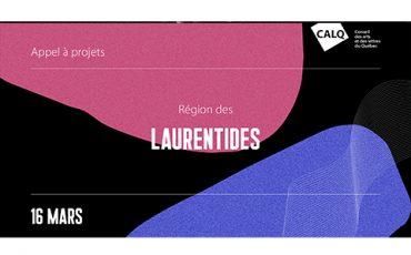 Appel à projets pour les artistes, écrivain(e)s et organismes artistiques des Laurentides/Limite 16 mars