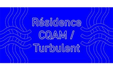 Appel à candidatures : Résidence CQAM / Turbulent