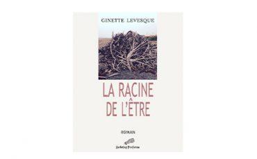 La Racine de l'être de Ginette Lévesque